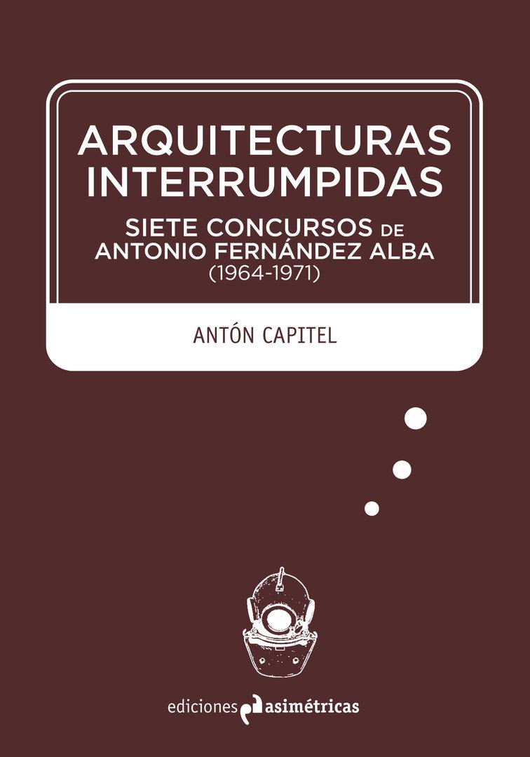 Arquitecturas interrumpidas ant n capitel ediciones for Ediciones asimetricas