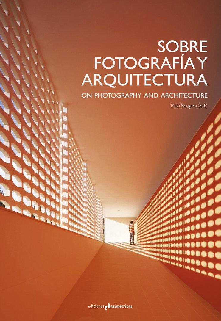 Sobre fotograf a y arquitectura vv aa i aki bergera ed for Ediciones asimetricas