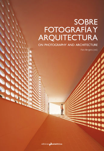 On Photography and Architecture - VV.AA. Iñaki Bergera (ed.) [Bilingual Edition]