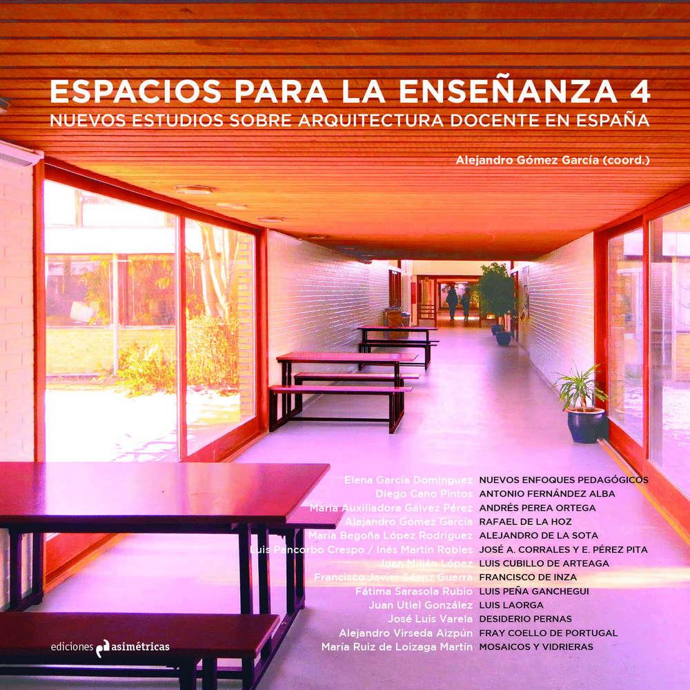 Espacios para la enseñanza 4. Nuevos estudios sobre arquitectura ...