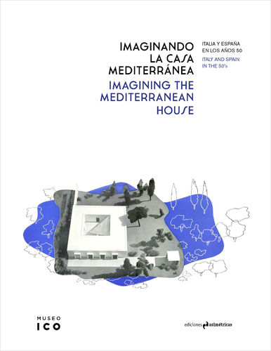 Imagining the Mediterranean House- VV.AA. [Antonio Pizza (ed.), Museo ICO (coeds.)]